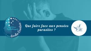 Read more about the article Psychologie – Que faire face aux pensées parasites?